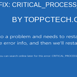 best fix critical process died error by toppctech.com