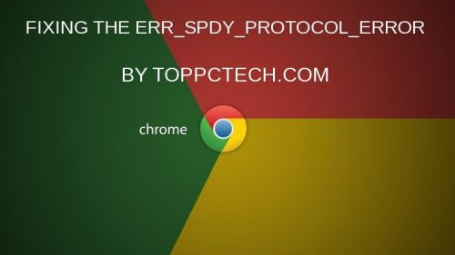 FIXING THE ERR_SPDY_PROTOCOL_ERROR