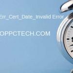 How to Fix 'Net::Err_Cert_Date_Invalid' Error