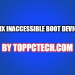 Inaccessible Boot Device Error Fix Step by Step
