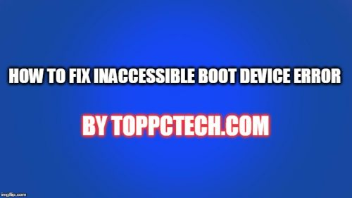 Inaccessible Boot Device Error Fix Step by Step |Top PC Tech