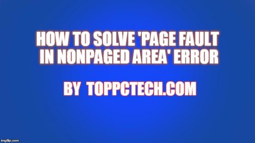 How to Solve Page Fault in Nonpaged Area Error